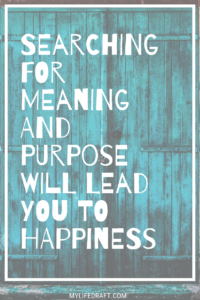 Searching For Meaning And Purpose Will Lead You To Happiness