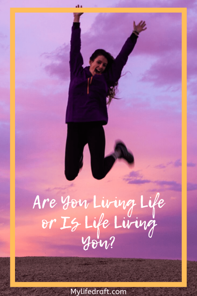 Intentional living-Are You Living Life or Is Life Living You?