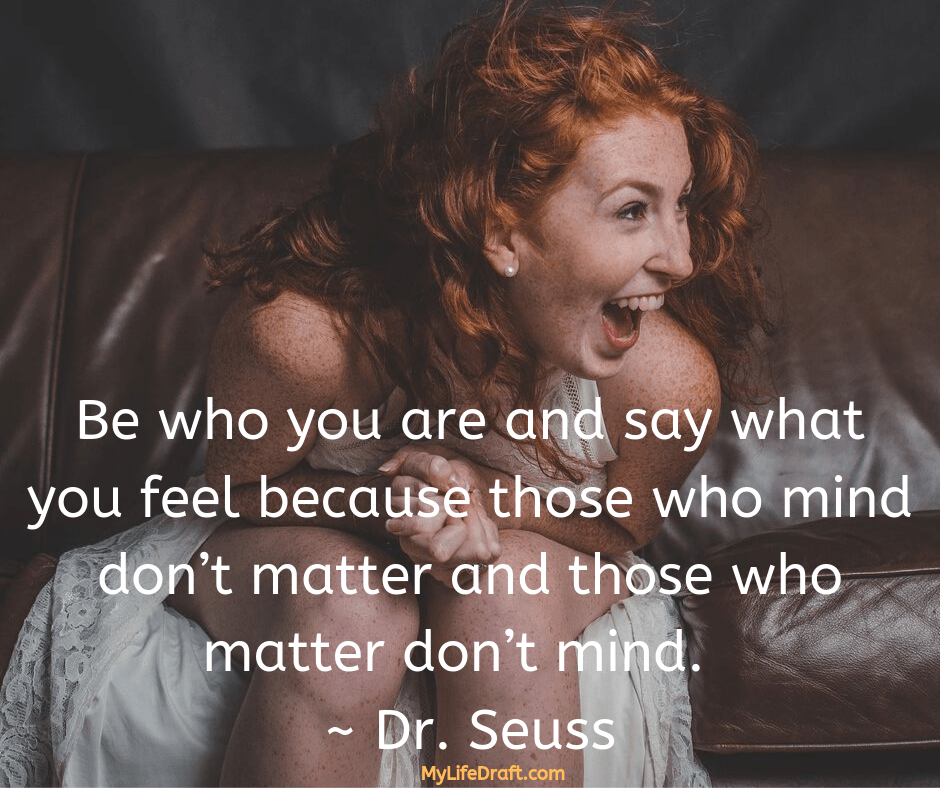 Be-who-you-are-and-say-what-you-feel-because-those-who-mind-don't-matter-and-those-who-matter-don't-mind.-–-_-Dr.-Seuss