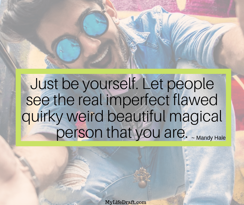 Just-be-yourself.-Let-people-see-the-real-imperfect-flawed-quirky-weird-beautiful-magical-person-that-you-are.