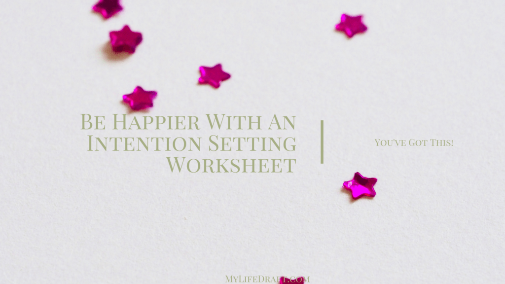 Be happier with an Intention Setting Worksheet