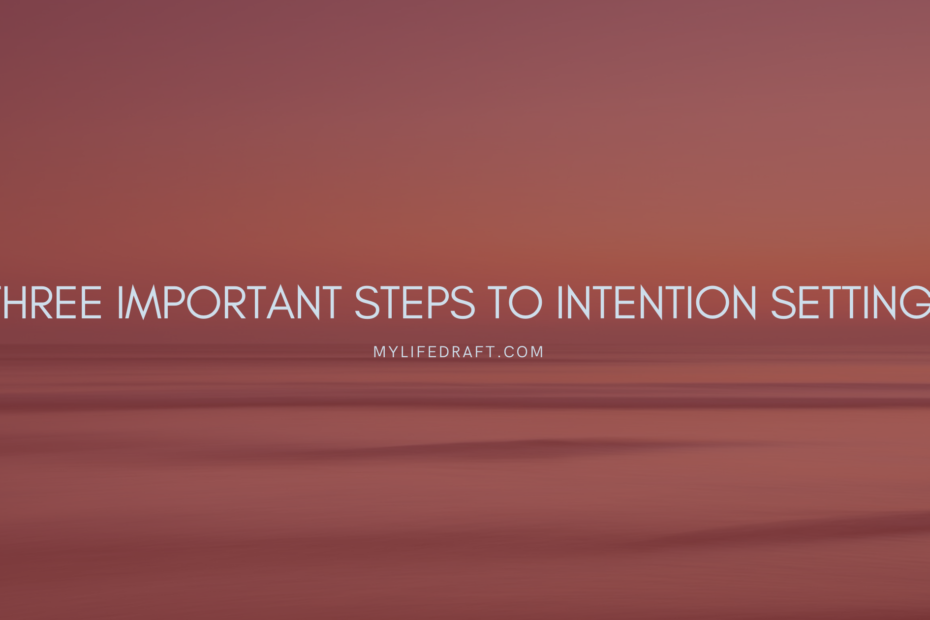 Three Important Steps To Intention Setting