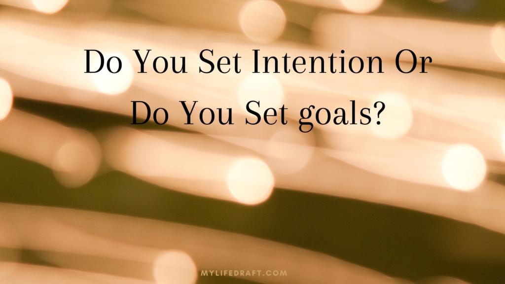 Do You Set intentions Or Do You Set goals?